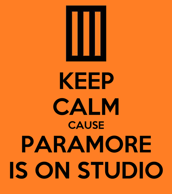 KEEP CALM CAUSE PARAMORE IS ON STUDIO