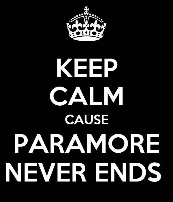 KEEP CALM CAUSE PARAMORE NEVER ENDS