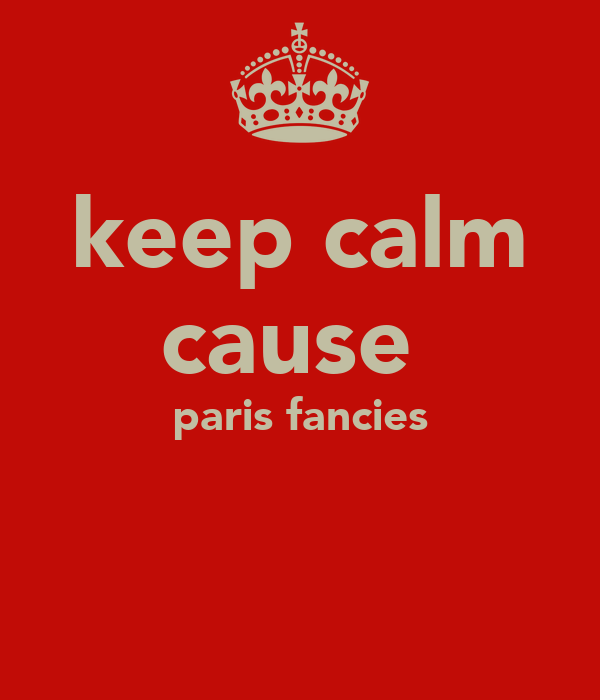 keep calm cause  paris fancies