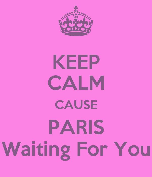 KEEP CALM CAUSE PARIS Waiting For You