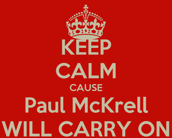 KEEP CALM CAUSE Paul McKrell WILL CARRY ON