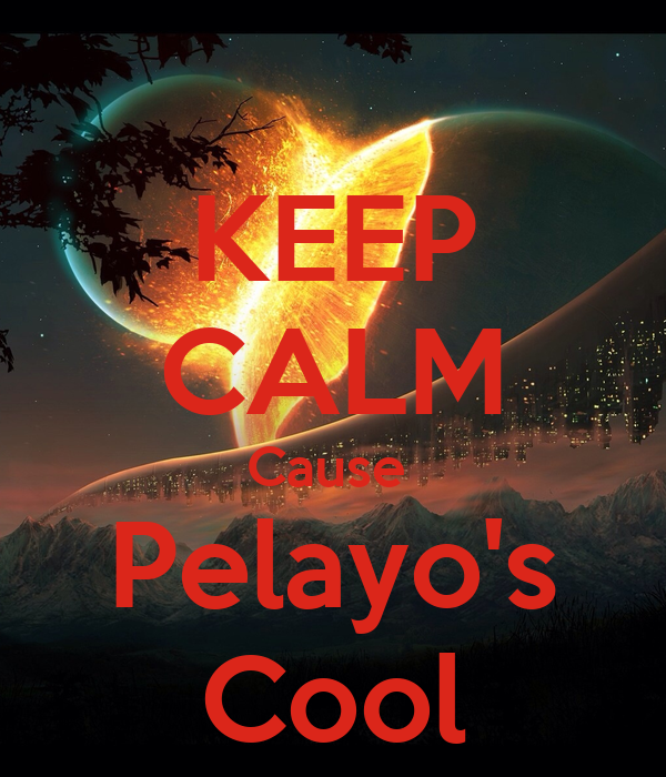 KEEP CALM Cause  Pelayo's Cool