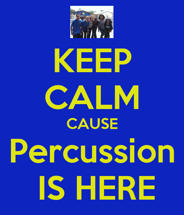 KEEP CALM CAUSE Percussion  IS HERE