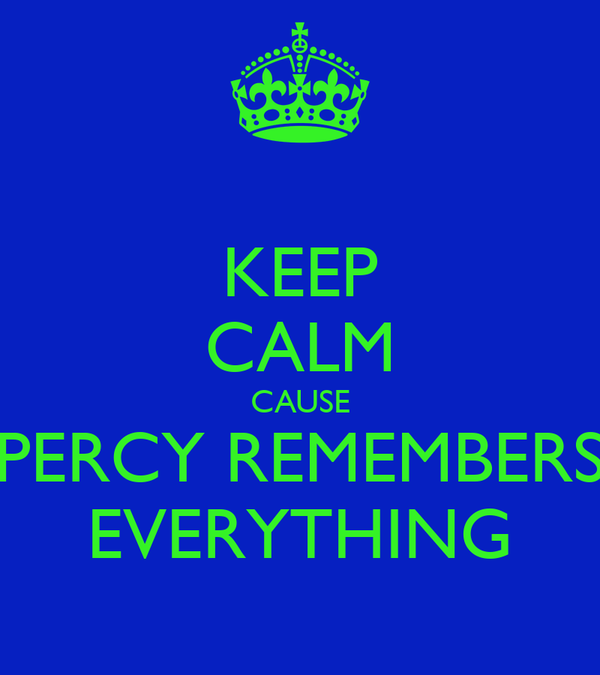 KEEP CALM CAUSE PERCY REMEMBERS EVERYTHING