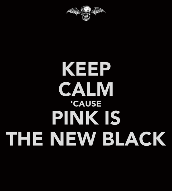 KEEP CALM 'CAUSE PINK IS THE NEW BLACK