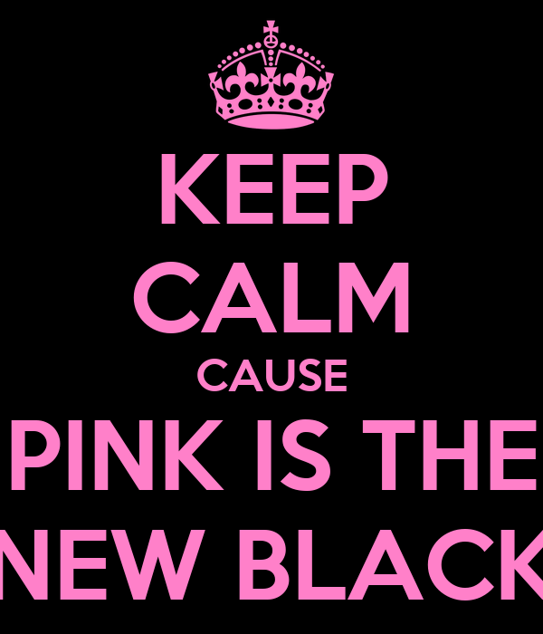 KEEP CALM CAUSE PINK IS THE NEW BLACK