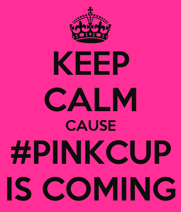 KEEP CALM CAUSE #PINKCUP IS COMING