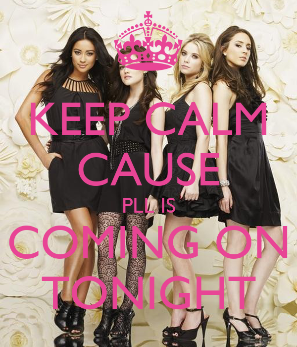 KEEP CALM CAUSE PLL IS COMING ON TONIGHT