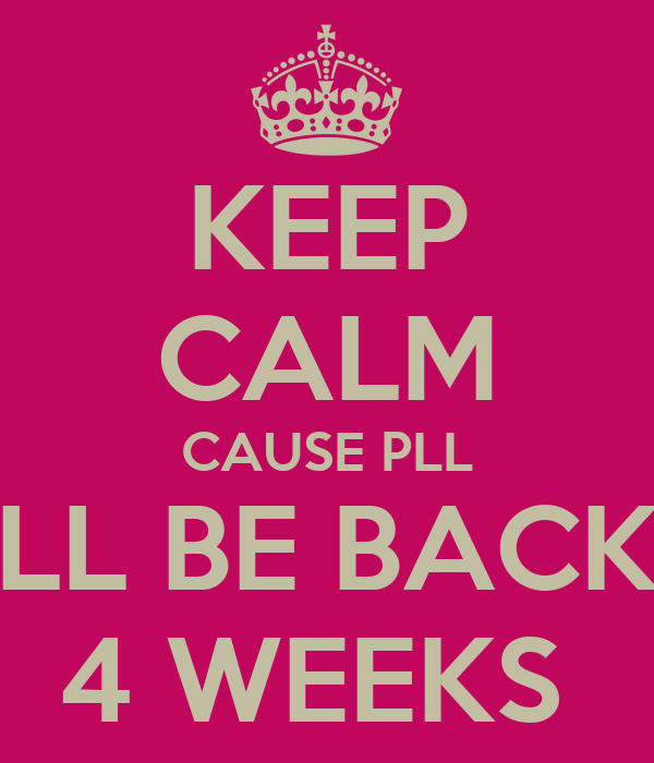 KEEP CALM CAUSE PLL WILL BE BACK IN 4 WEEKS