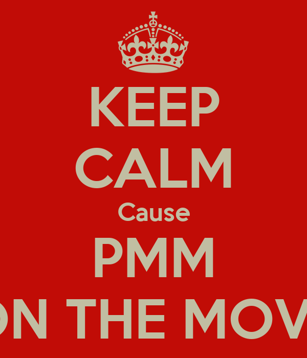 KEEP CALM Cause PMM ON THE MOVE