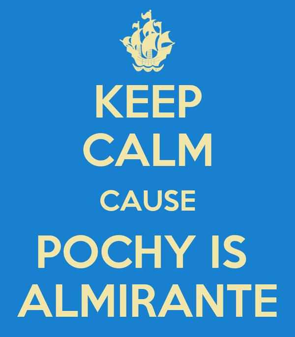 KEEP CALM CAUSE POCHY IS  ALMIRANTE