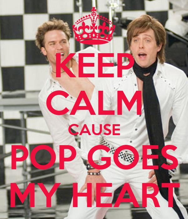KEEP CALM CAUSE POP GOES MY HEART