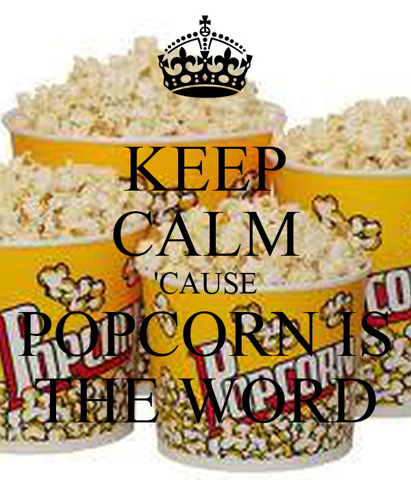 KEEP CALM 'CAUSE POPCORN IS THE WORD