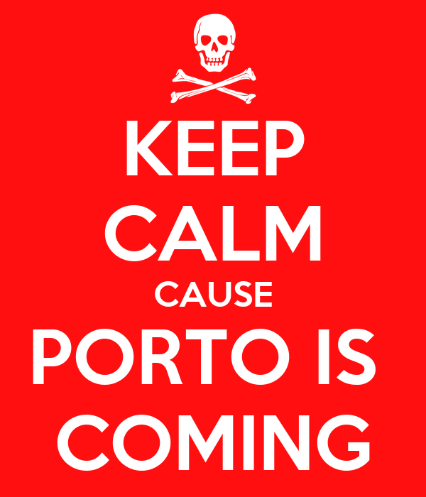 KEEP CALM CAUSE PORTO IS  COMING