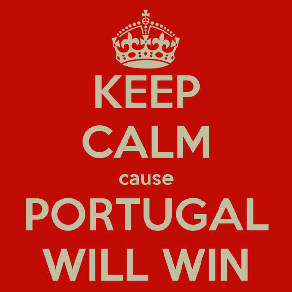 KEEP CALM cause PORTUGAL WILL WIN