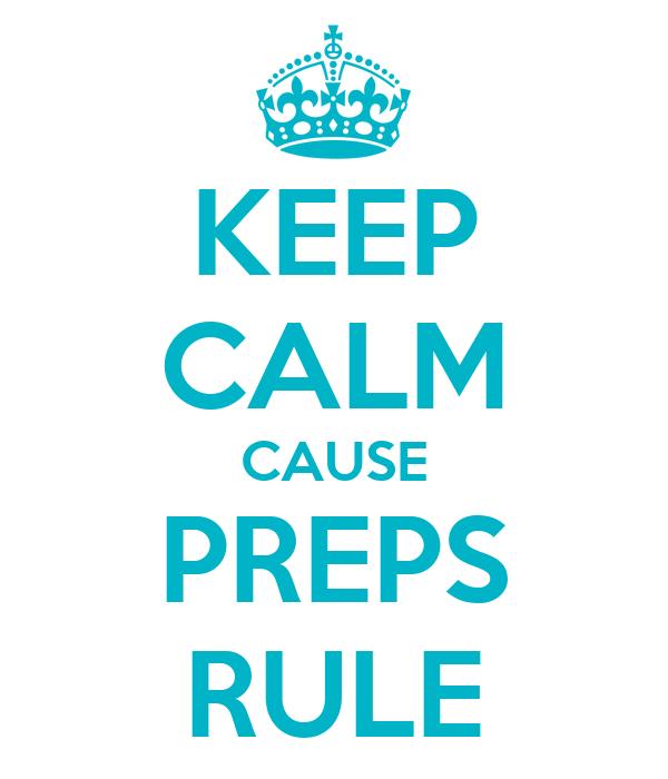 KEEP CALM CAUSE PREPS RULE