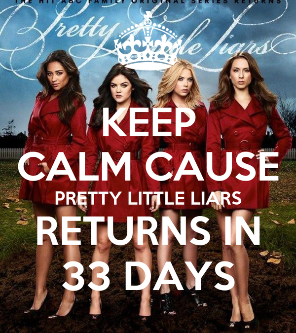 KEEP CALM CAUSE PRETTY LITTLE LIARS RETURNS IN 33 DAYS