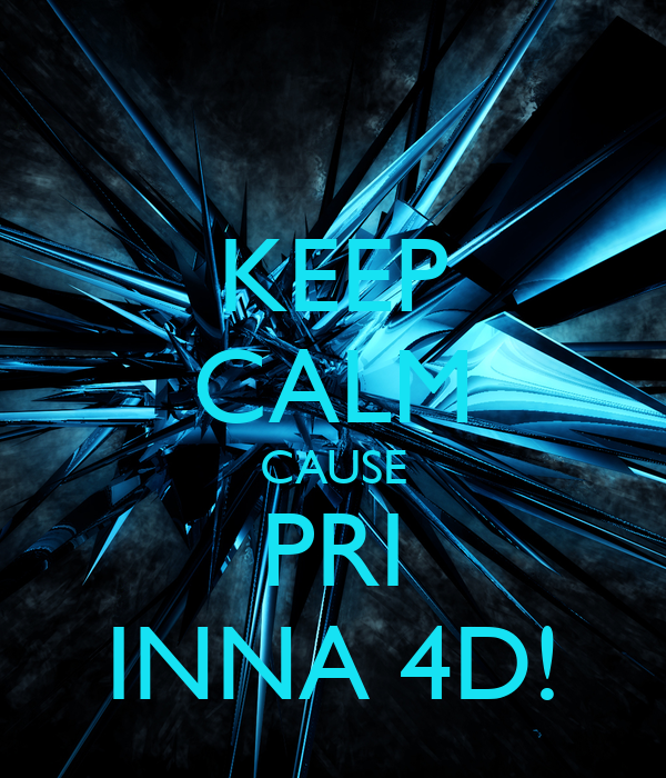 KEEP CALM CAUSE PRI INNA 4D!