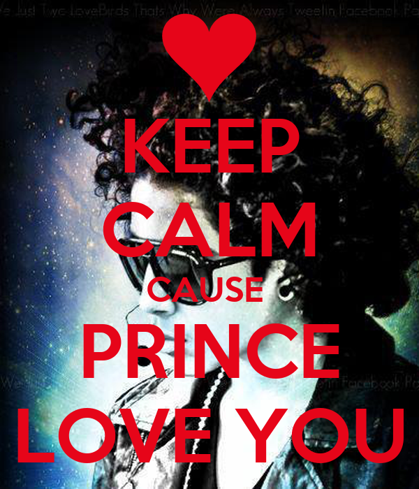 KEEP CALM CAUSE  PRINCE LOVE YOU