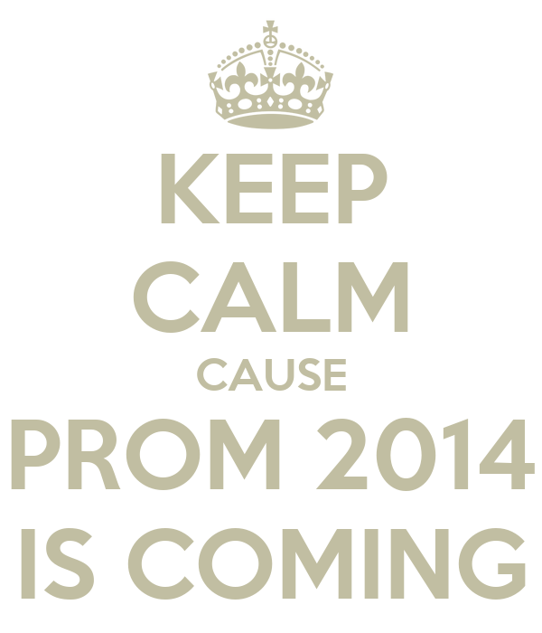 KEEP CALM CAUSE PROM 2014 IS COMING