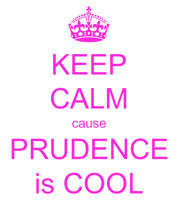 KEEP CALM cause PRUDENCE is COOL