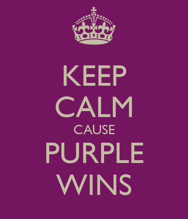KEEP CALM CAUSE PURPLE WINS