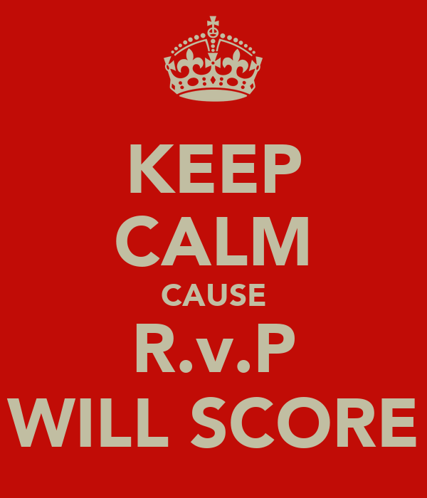 KEEP CALM CAUSE R.v.P WILL SCORE