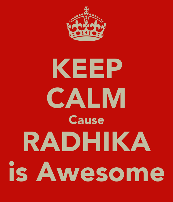 KEEP CALM Cause RADHIKA is Awesome