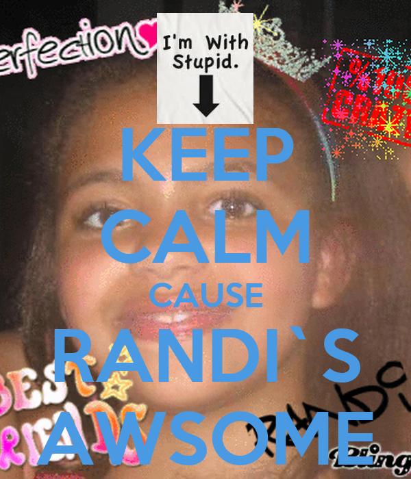 KEEP CALM CAUSE RANDI`S AWSOME