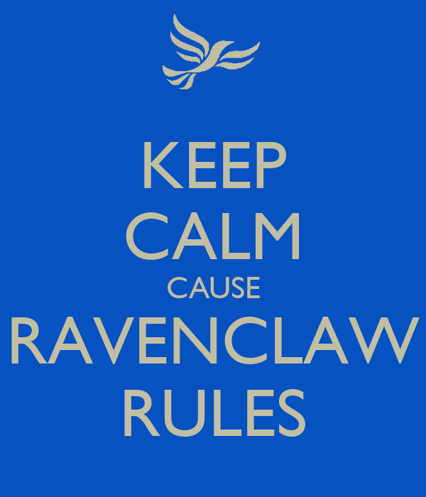 KEEP CALM CAUSE RAVENCLAW RULES