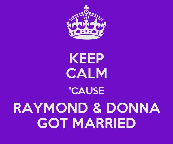 KEEP CALM 'CAUSE RAYMOND & DONNA GOT MARRIED