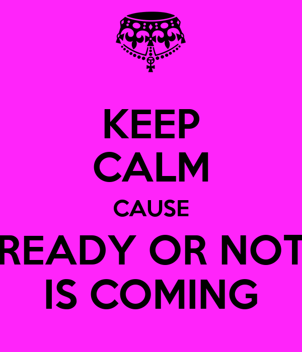 KEEP CALM CAUSE READY OR NOT IS COMING