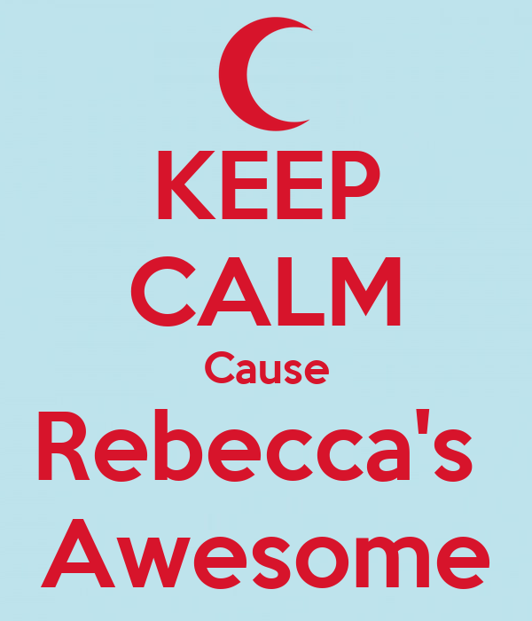 KEEP CALM Cause Rebecca's  Awesome