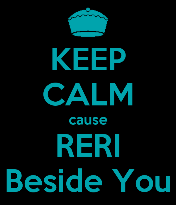 KEEP CALM cause RERI Beside You