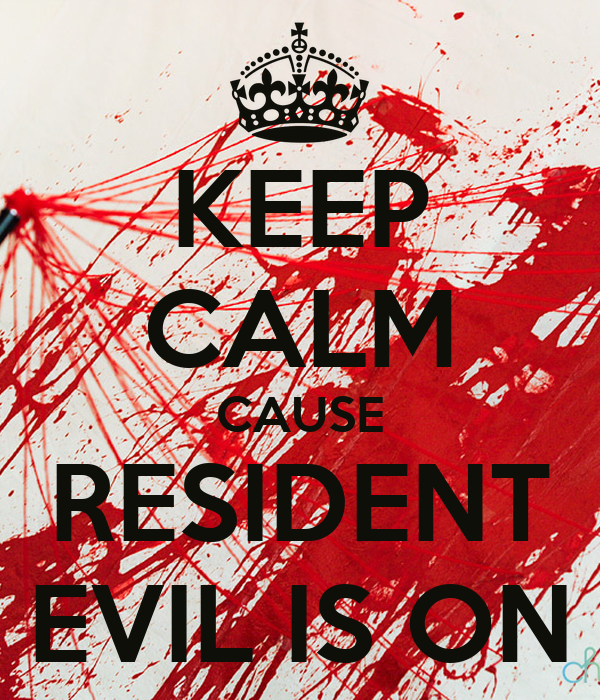 KEEP CALM CAUSE RESIDENT EVIL IS ON