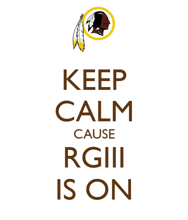 KEEP CALM CAUSE RGIII IS ON