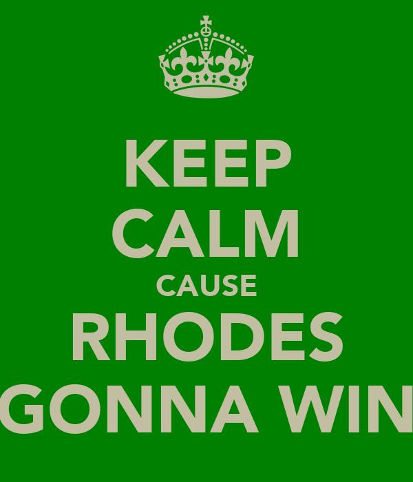 KEEP CALM CAUSE RHODES GONNA WIN