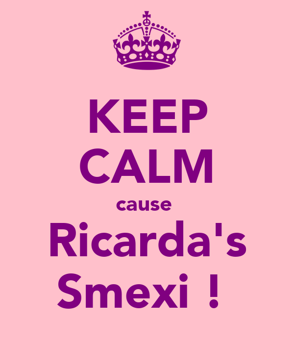 KEEP CALM cause  Ricarda's Smexi !
