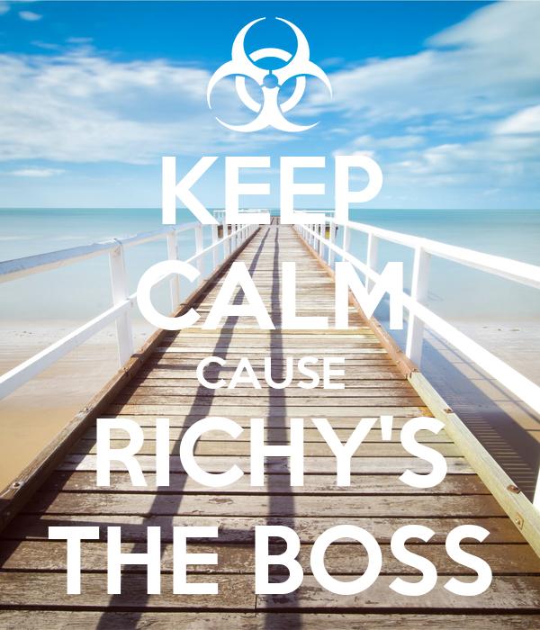KEEP CALM CAUSE RICHY'S THE BOSS
