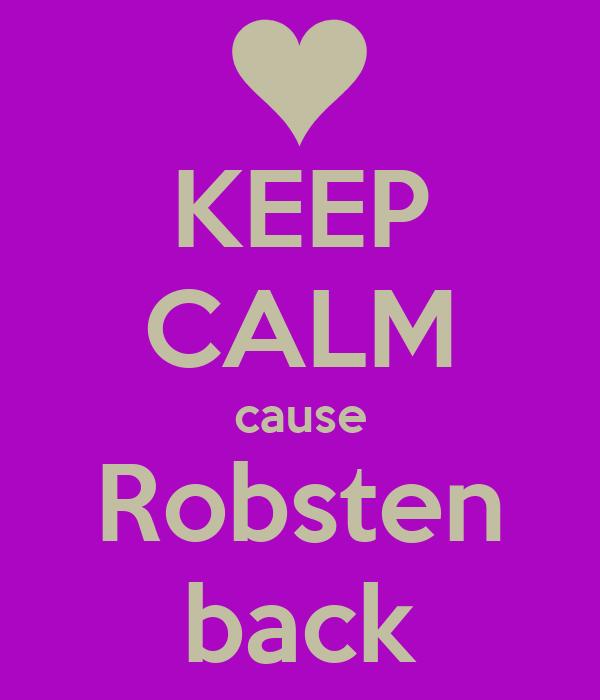 KEEP CALM cause Robsten back