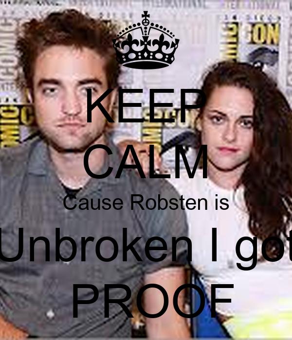 KEEP CALM Cause Robsten is Unbroken I got  PROOF