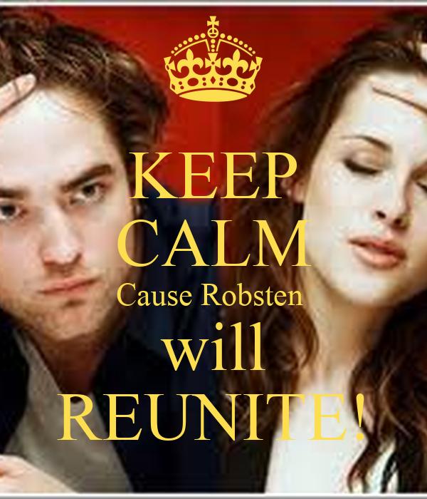 KEEP CALM Cause Robsten  will REUNITE!
