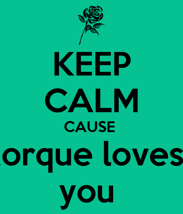 KEEP CALM CAUSE  Rorque loves   you