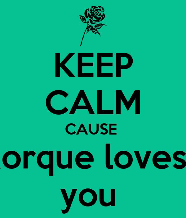 KEEP CALM CAUSE  Rorque loves   you