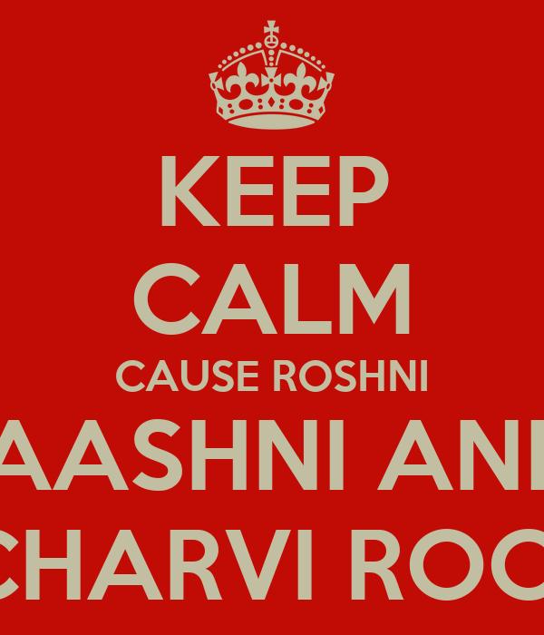 KEEP CALM CAUSE ROSHNI  AASHNI AND  CHARVI ROCK