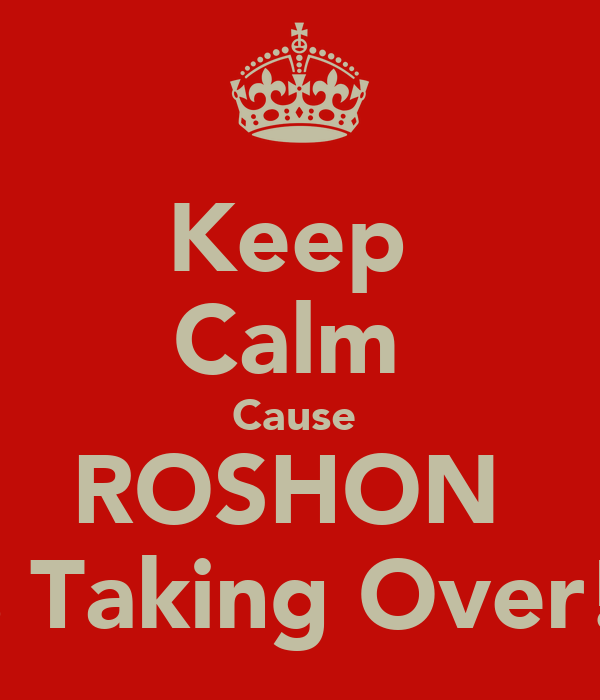 Keep  Calm  Cause  ROSHON  Is Taking Over!!
