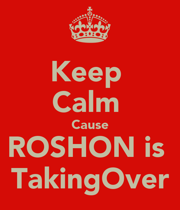 Keep  Calm  Cause ROSHON is  TakingOver