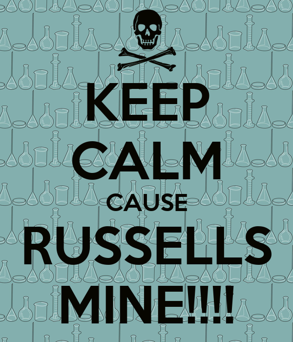 KEEP CALM CAUSE RUSSELLS MINE!!!!