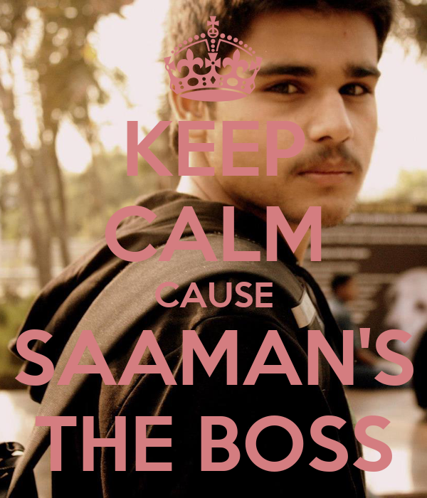 KEEP CALM CAUSE SAAMAN'S THE BOSS
