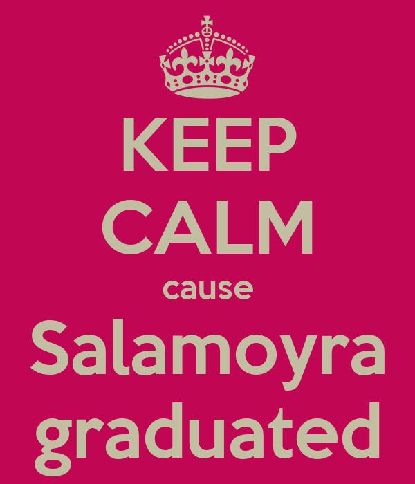 KEEP CALM cause Salamoyra graduated
